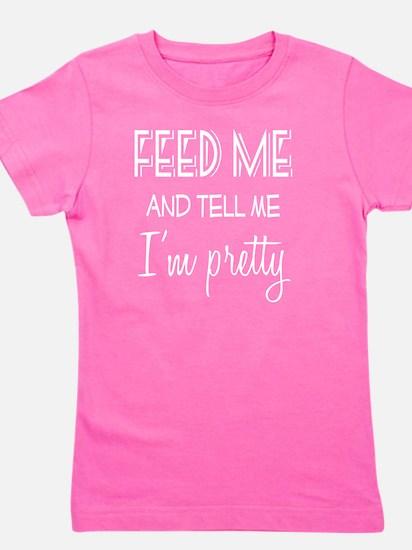 Feed Me and Tell Me I'm Pretty Girl's Tee