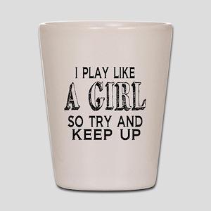 Play Like a Girl Shot Glass