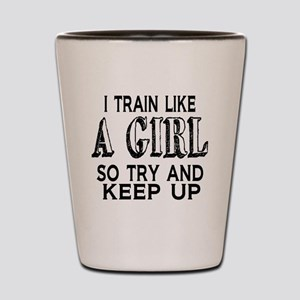 Train like a girl Shot Glass