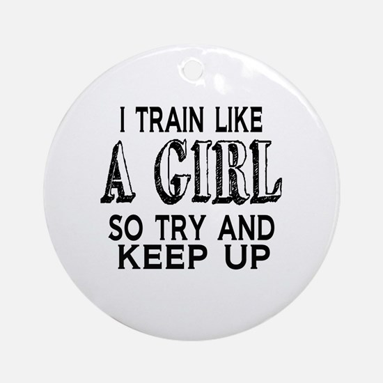 Train like a girl Round Ornament