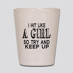 Hit Like a Girl Shot Glass