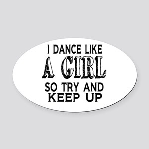 Dance Like a Girl Oval Car Magnet