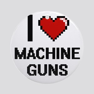 I Love Machine Guns Ornament (Round)