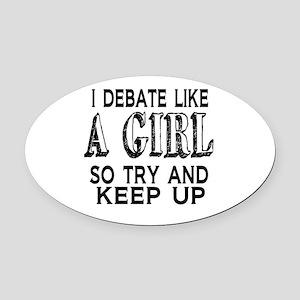 Debate Like a Girl Oval Car Magnet