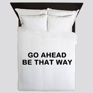 Be That Way Queen Duvet