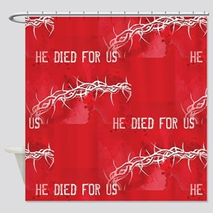 he died for us Shower Curtain