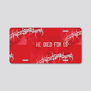 he died for us Aluminum License Plate