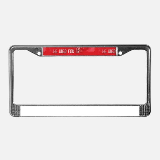he died for us License Plate Frame