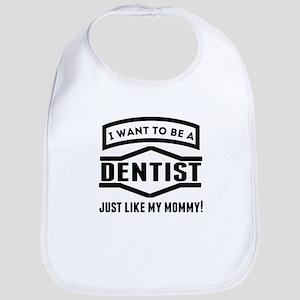 Dentist Just Like My Mommy Bib