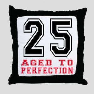 25 Aged To Perfection Birthday Design Throw Pillow