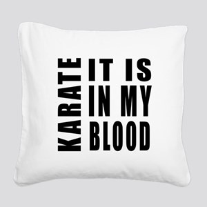 Karate it is in my blood Square Canvas Pillow