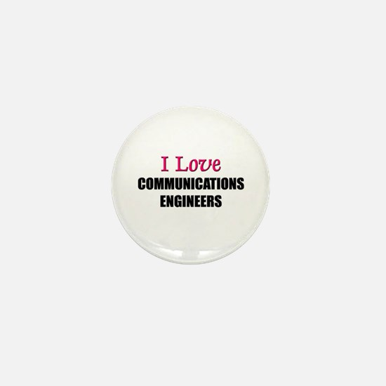 I Love COMMUNICATIONS ENGINEERS Mini Button
