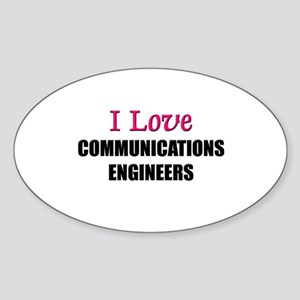 I Love COMMUNICATIONS ENGINEERS Oval Sticker