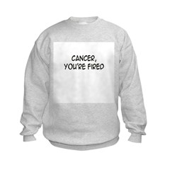 'Cancer, You're Fired' Sweatshirt
