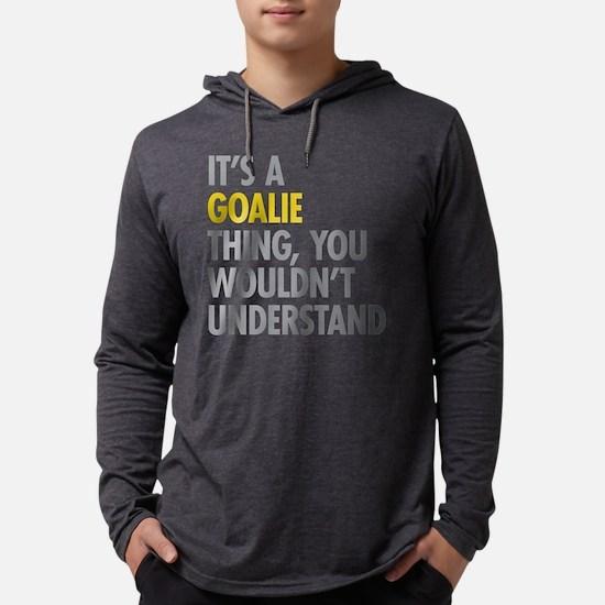 Its A Goalie Thing Long Sleeve T-Shirt