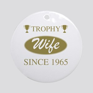 Trophy Wife Since 1965 Round Ornament