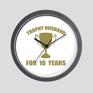 Trophy Husband For 10 Years Wall Clock