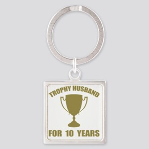 Trophy Husband For 10 Years Square Keychain