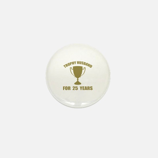 Trophy Husband For 25 Years Mini Button
