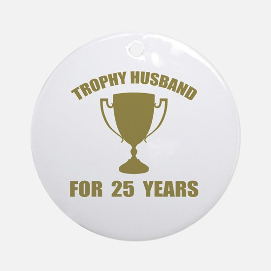 Trophy Husband For 25 Years Round Ornament
