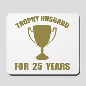 Trophy Husband For 25 Years Mousepad