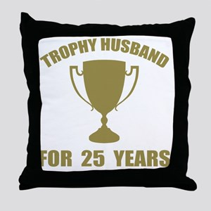 Trophy Husband For 25 Years Throw Pillow