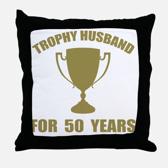 Trophy Husband For 50 Years Throw Pillow