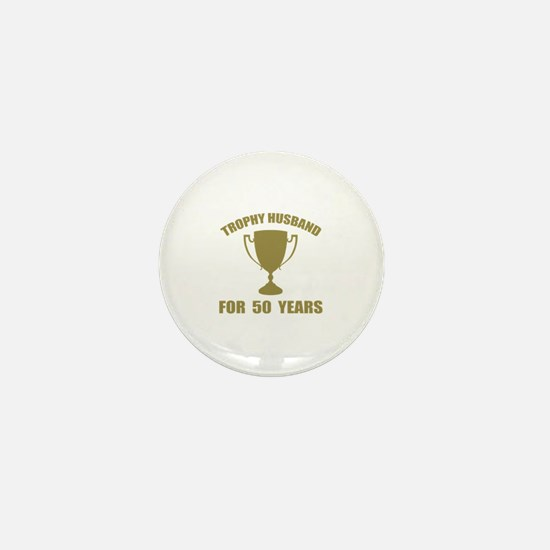 Trophy Husband For 50 Years Mini Button