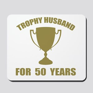 Trophy Husband For 50 Years Mousepad