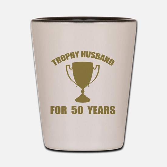 Trophy Husband For 50 Years Shot Glass