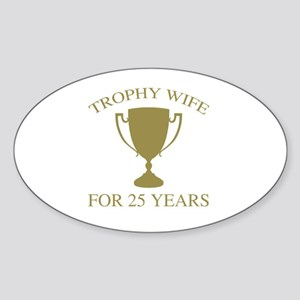 Trophy Wife For 25 Years Sticker (Oval)