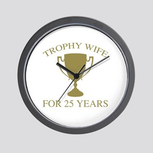Trophy Wife For 25 Years Wall Clock