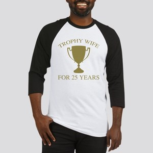 Trophy Wife For 25 Years Baseball Jersey