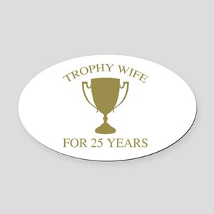 Trophy Wife For 25 Years Oval Car Magnet