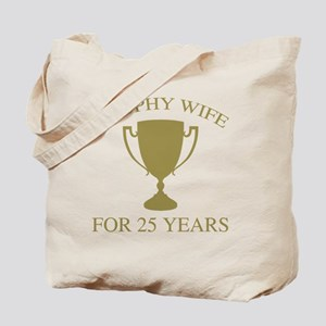 Trophy Wife For 25 Years Tote Bag