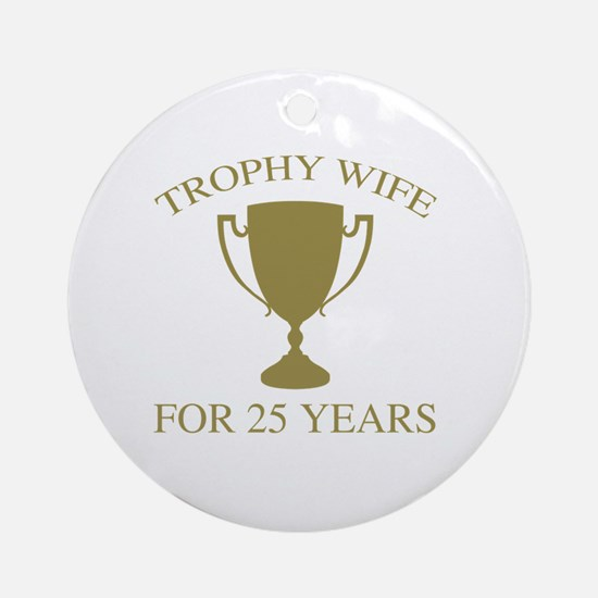 Trophy Wife For 25 Years Round Ornament