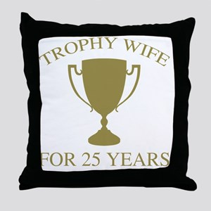 Trophy Wife For 25 Years Throw Pillow