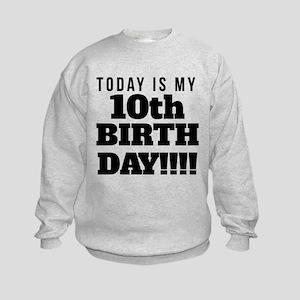 Today Is My 10th Birthday Sweatshirt