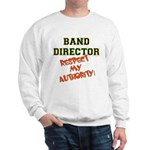 Band Director: Respect Authority Sweatshirt