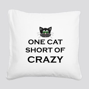 ONE CAT SHORT OF CRAZY Square Canvas Pillow