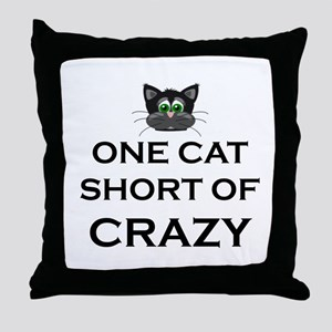 ONE CAT SHORT OF CRAZY Throw Pillow