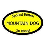 Spoiled Mountain Dog On Board Oval Sticker
