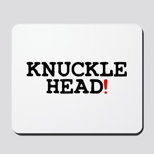 KNUCKLEHEAD! Mousepad