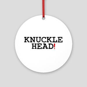 KNUCKLEHEAD! Round Ornament