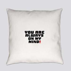 YOU ARE ALWAYS ON MY MIND! Everyday Pillow