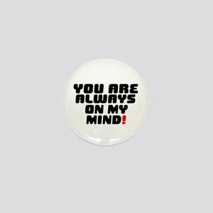 YOU ARE ALWAYS ON MY MIND! Mini Button