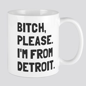 Bitch Please I'm From Detroit Mug