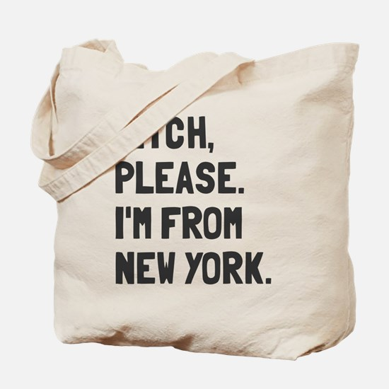 Bitch Please I'm From New York Tote Bag