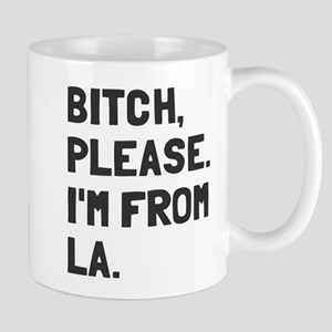 Bitch Please I'm From LA Mug