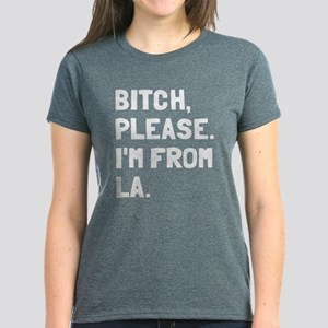 Bitch Please I'm From LA Women's Dark T-Shirt
